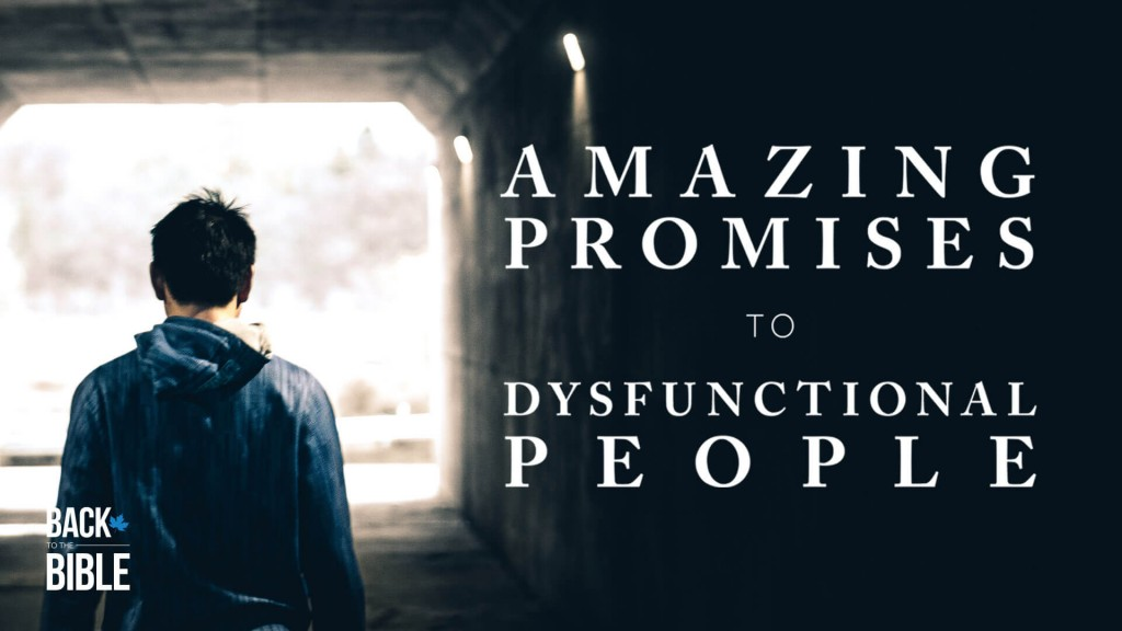 Amazing Promises to Dysfunctional People by Dr. John Neufeld | Back to the Bible Canada
