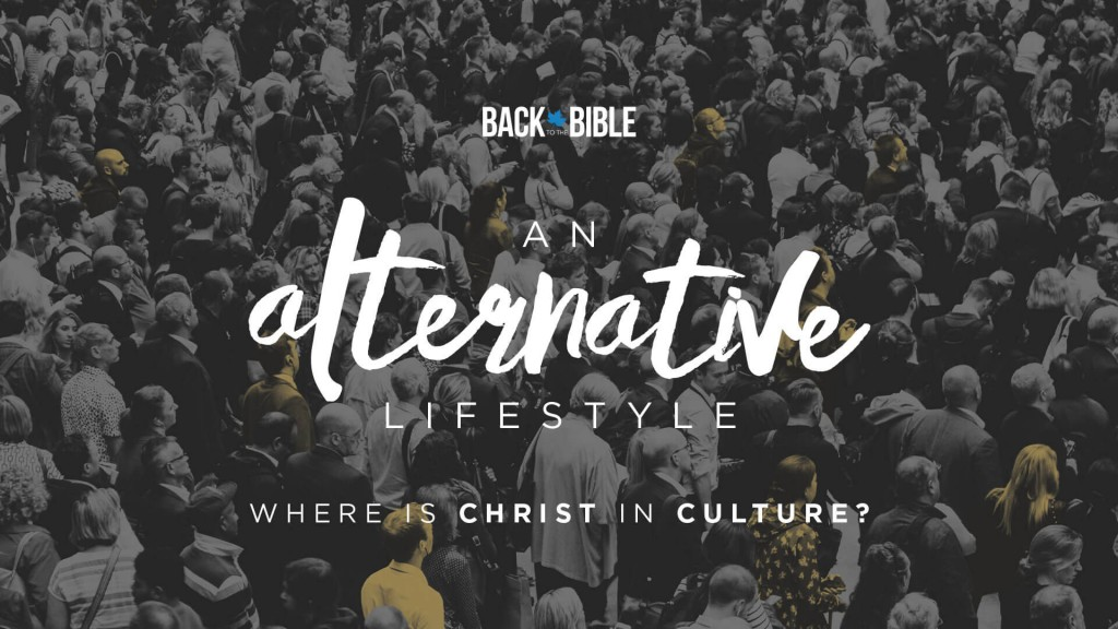 An Alternative Lifestyle: Where is Christ in Culture? by Dr. John Neufeld | Back to the Bible Canada
