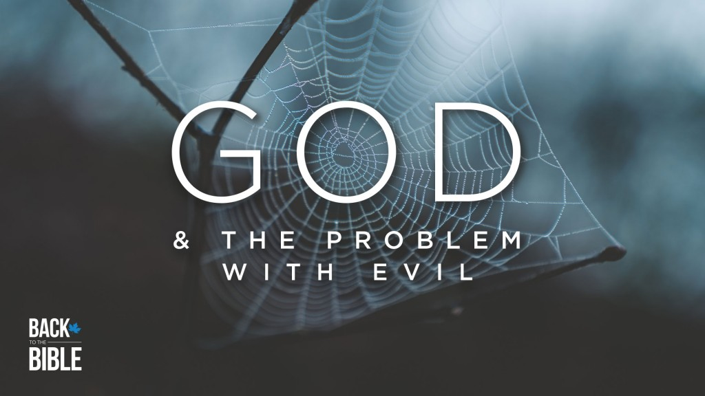God and the Problem With Evil by Dr. John Neufeld | Back to the Bible Canada