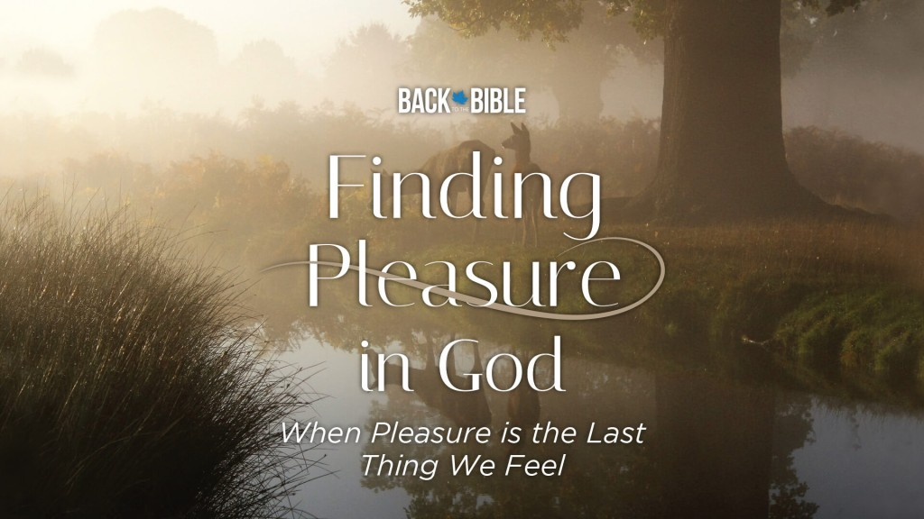 Finding Pleasure in God by Dr. John Neufeld | Back to the Bible Canada