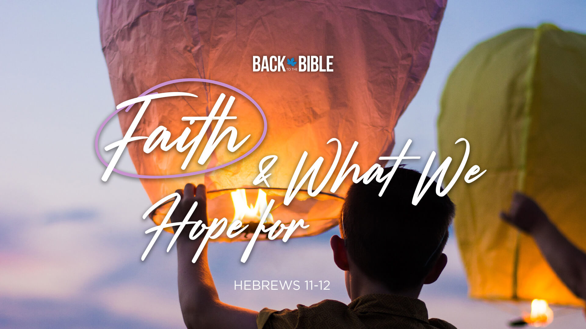 Faith and What We Hope For - Back to the Bible Canada