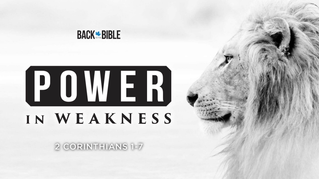 Power in Weakness - Back to the Bible Canada