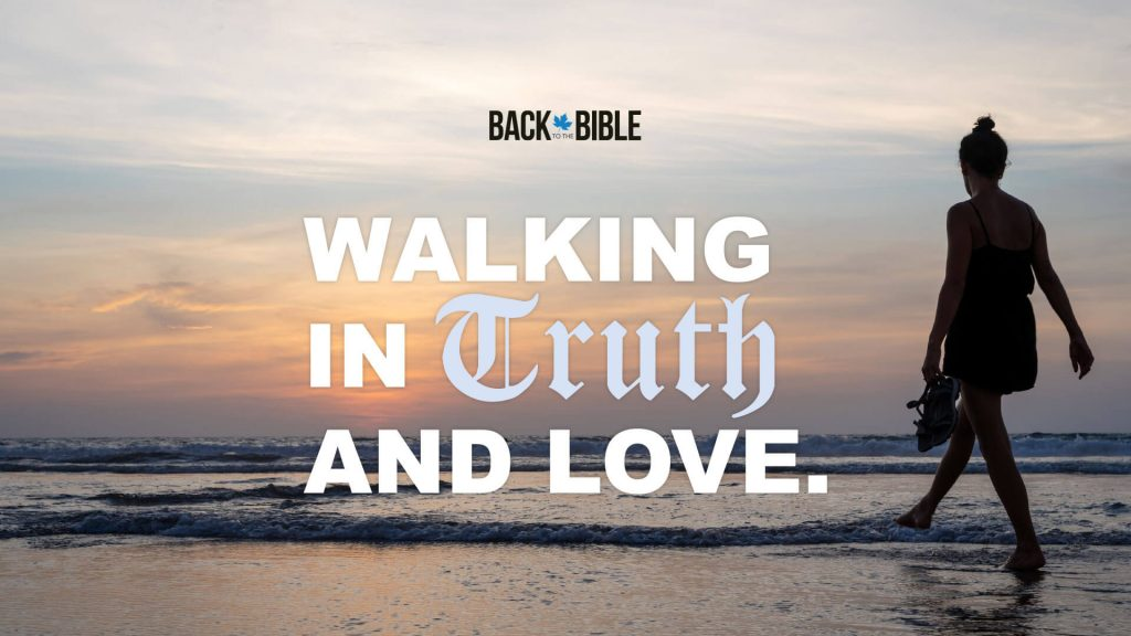 Walking in Truth and Love | Back to the Bible Canada