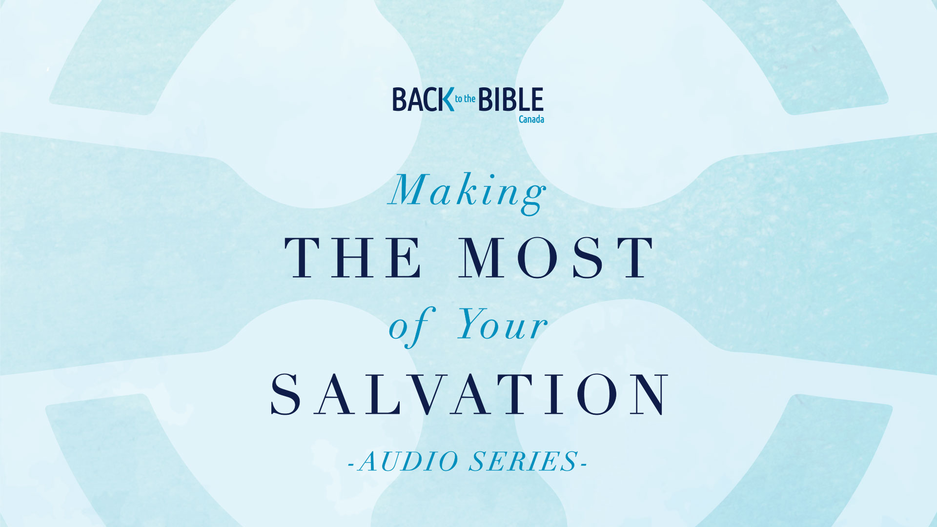 Making the Most of Your Salvation | Back to the Bible Canada