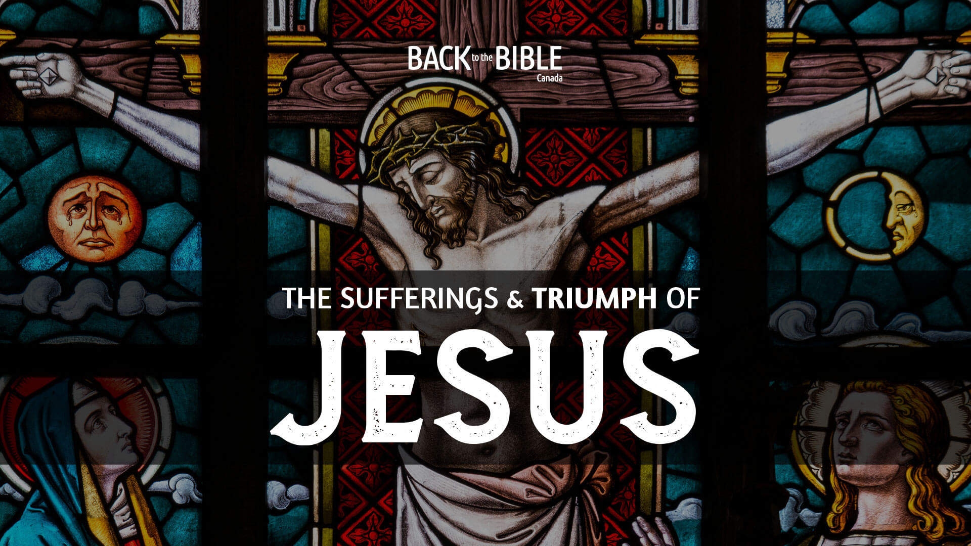 The Sufferings and Triumph of Jesus - Back to the Bible Canada