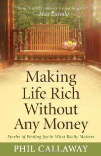 making-life-rich-without-any-money-stories-finding-phil-callaway-paperback-cover-art.jpg