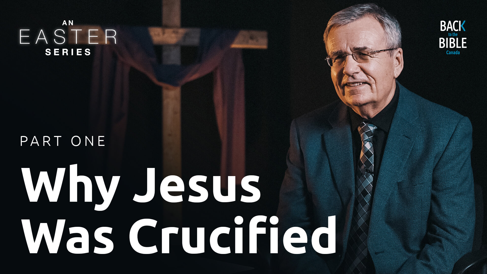 Why Jesus Was Crucified - An Easter Series - Back to the Bible Canada