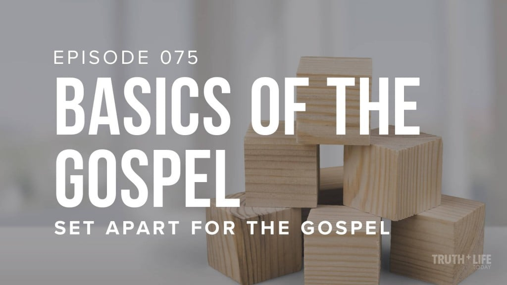 TRUTH and LIFE Today EP 75 Basics of the Gospel