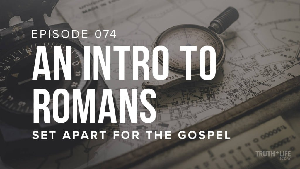 An Intro to Romans   EP. 74   TRUTH and LIFE Today with Dr. John Neufeld