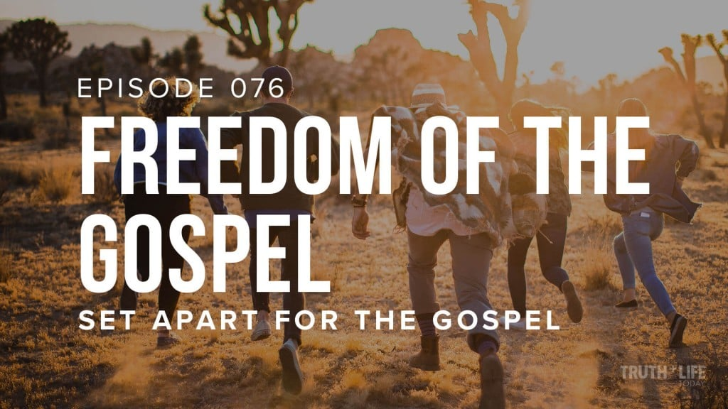 TRUTH and LIFE Today EP 76 Freedom of the Gospel
