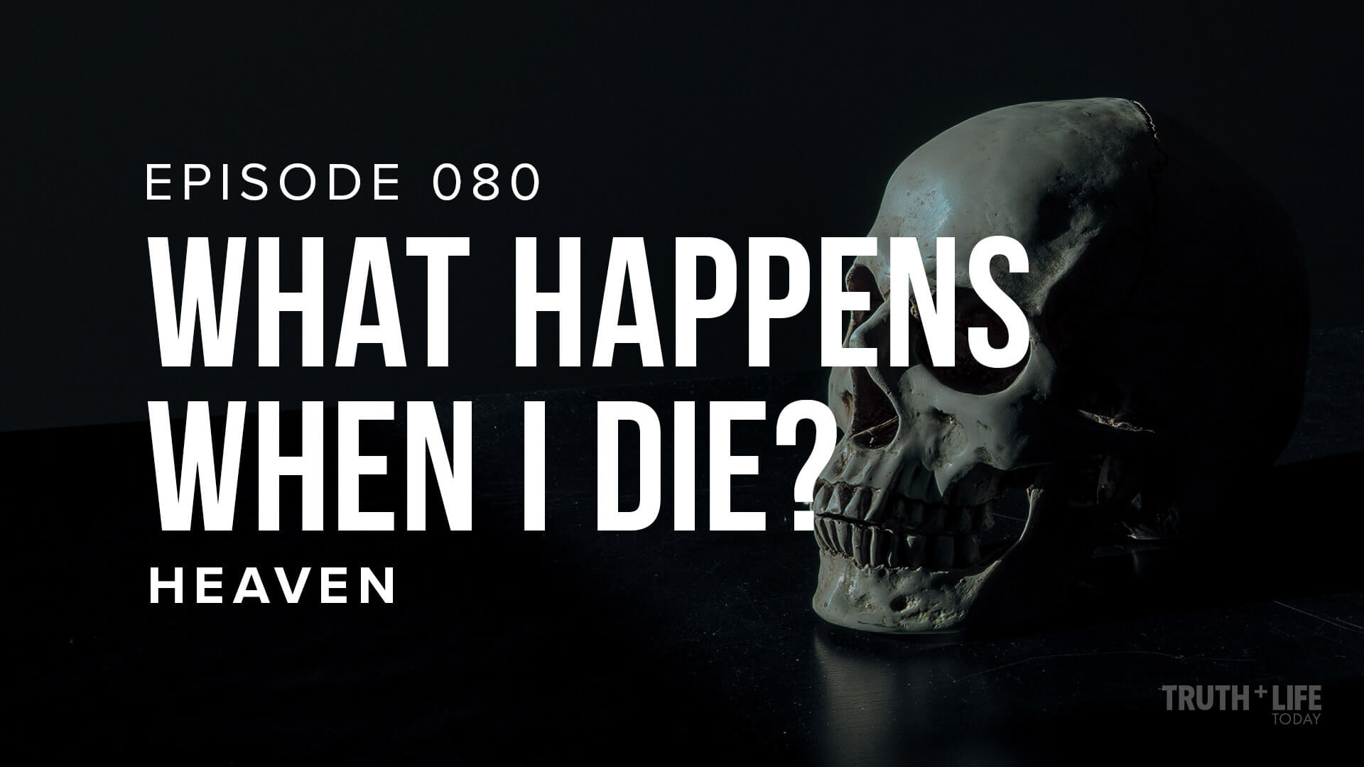 What Happens When I Die? - TRUTH and LIFE Today with Dr. John Neufeld