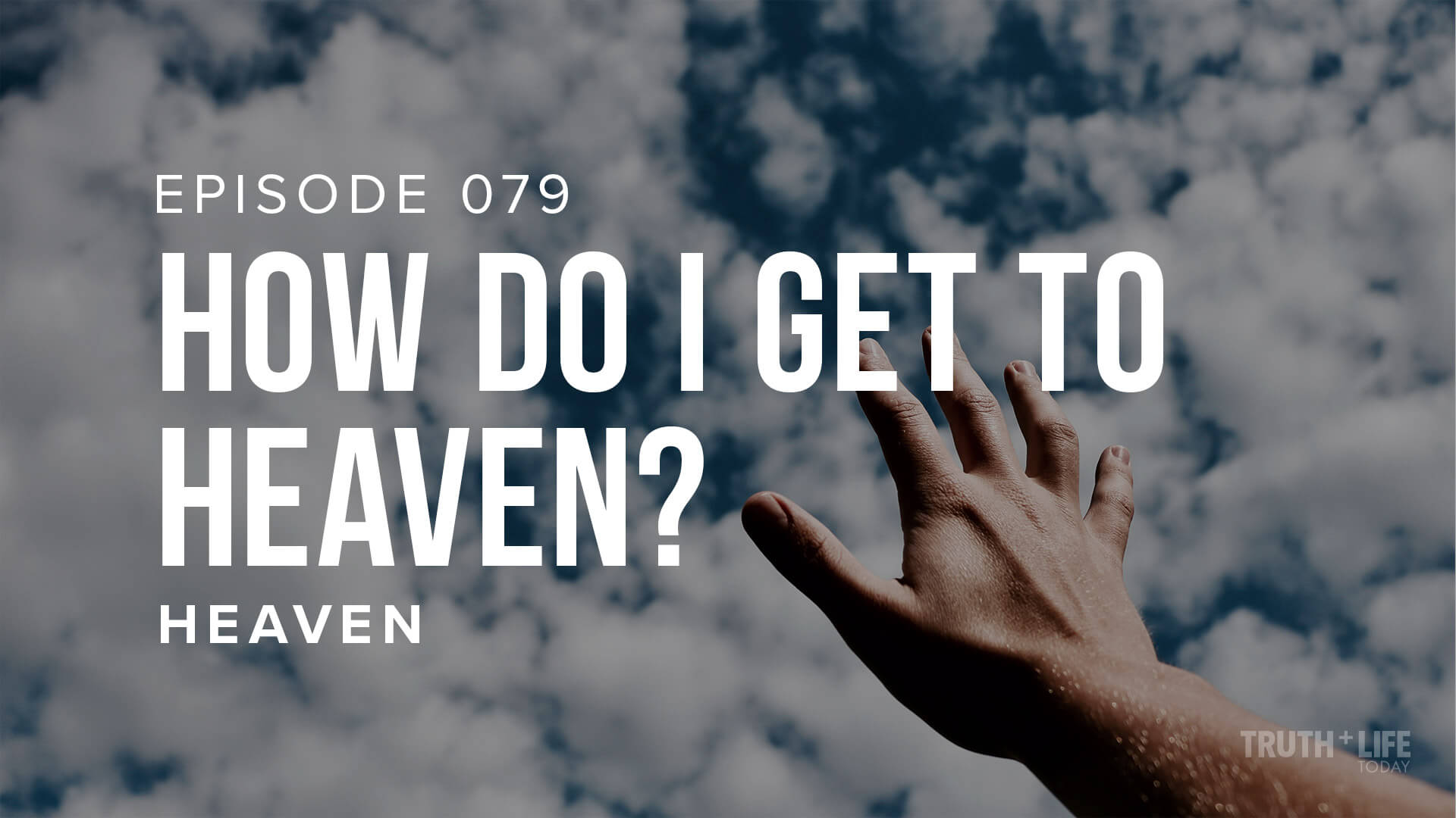 How Do I Get to Heaven? - TRUTH and LIFE Today with Dr. John Neufeld