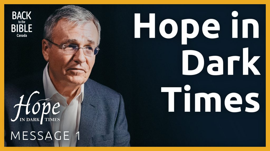 Hope in Dark Times - Dr. John Neufeld - Back to the Bible Canada