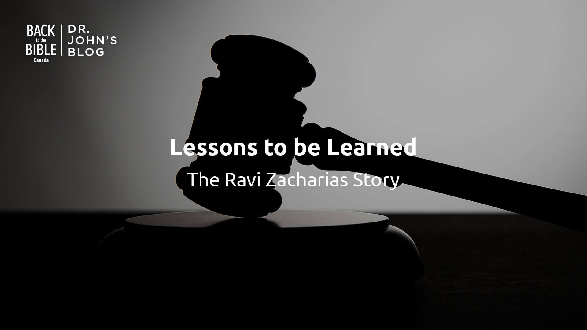 Lessons to be Learned: The Ravi Zacharias Story - Back to the Bible Canada with Dr. John Neufeld