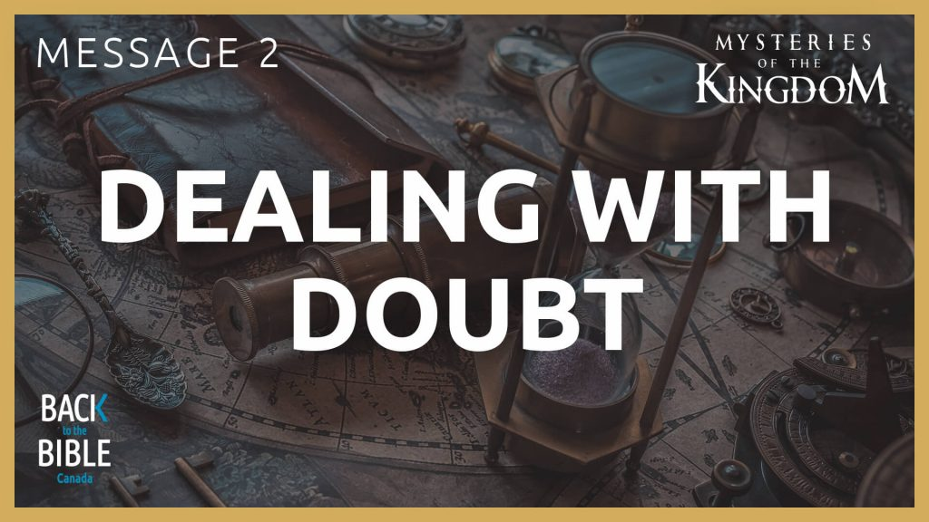 Dealing With Doubt | Back to the Bible Canada with Dr. John Neufeld
