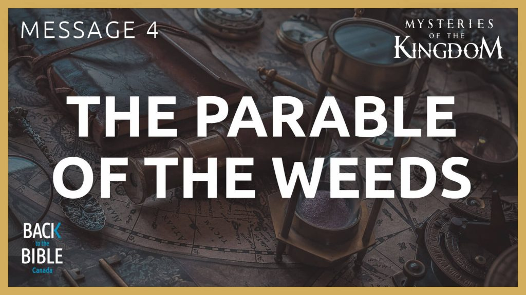 The Parable of the Weeds | Back to the Bible Canada with Dr. John Neufeld