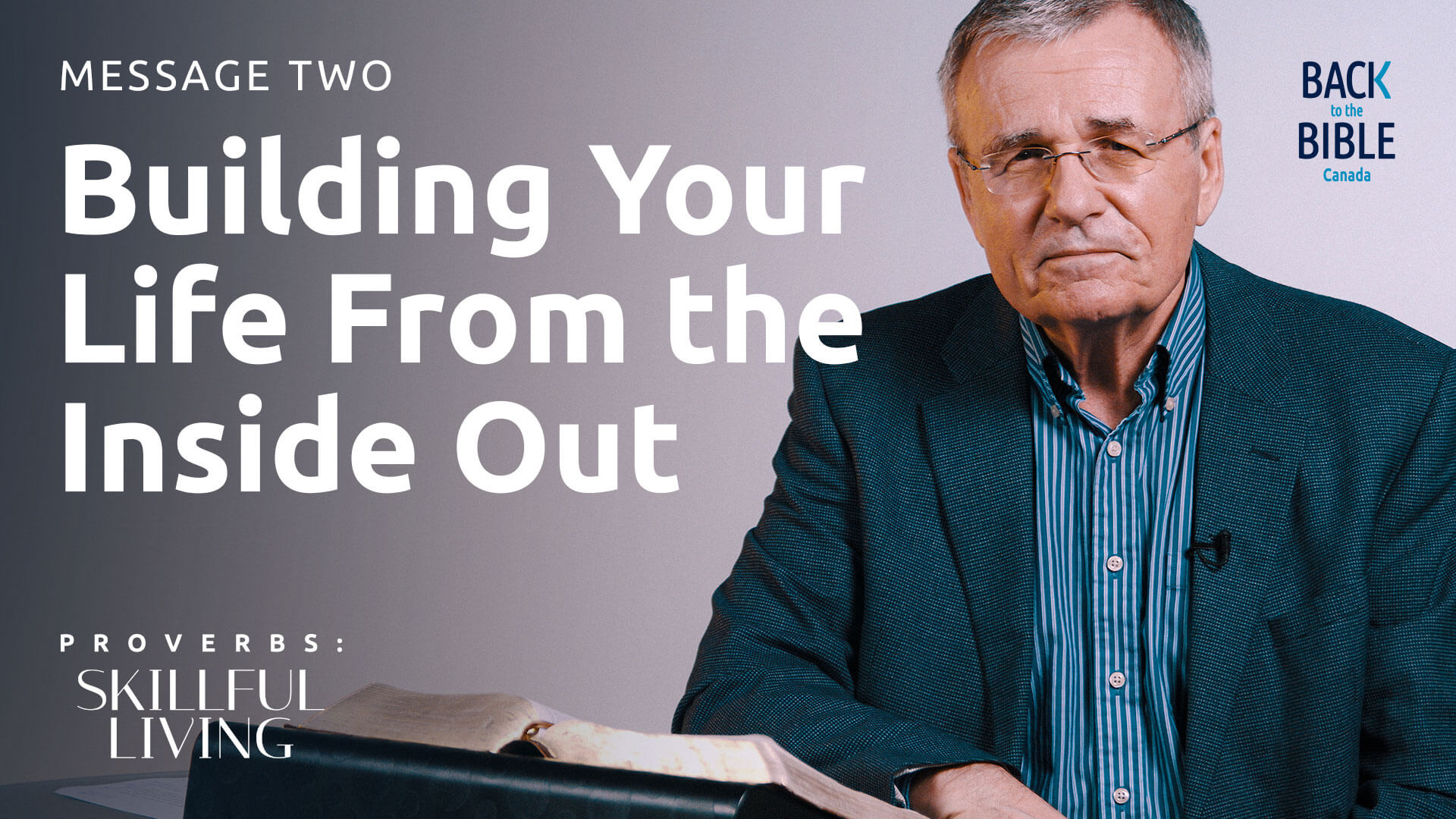 Building Your Life From the Inside Out | Back to the Bible Canada with Dr. John Neufeld