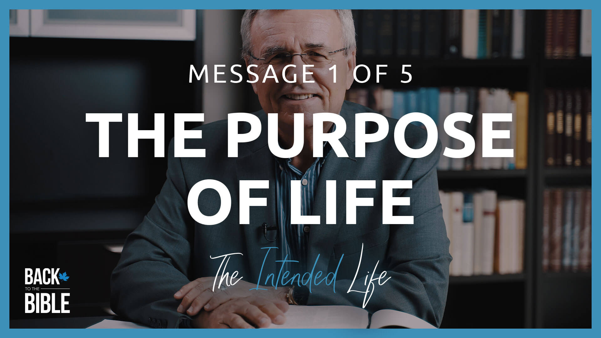 The Purpose of Life - The Intended Life | Back to the Bible Canada with Dr. John Neufeld