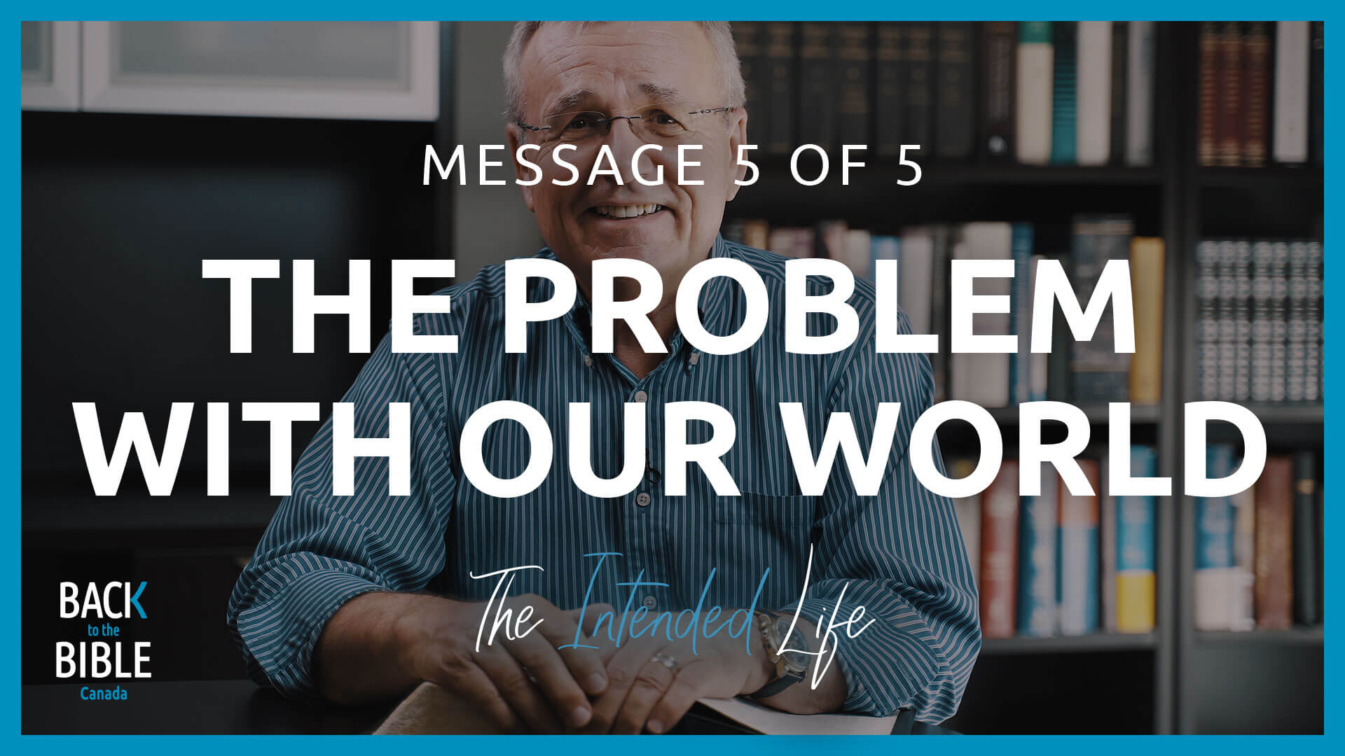 The Problem With Our World | Back to the Bible Canada