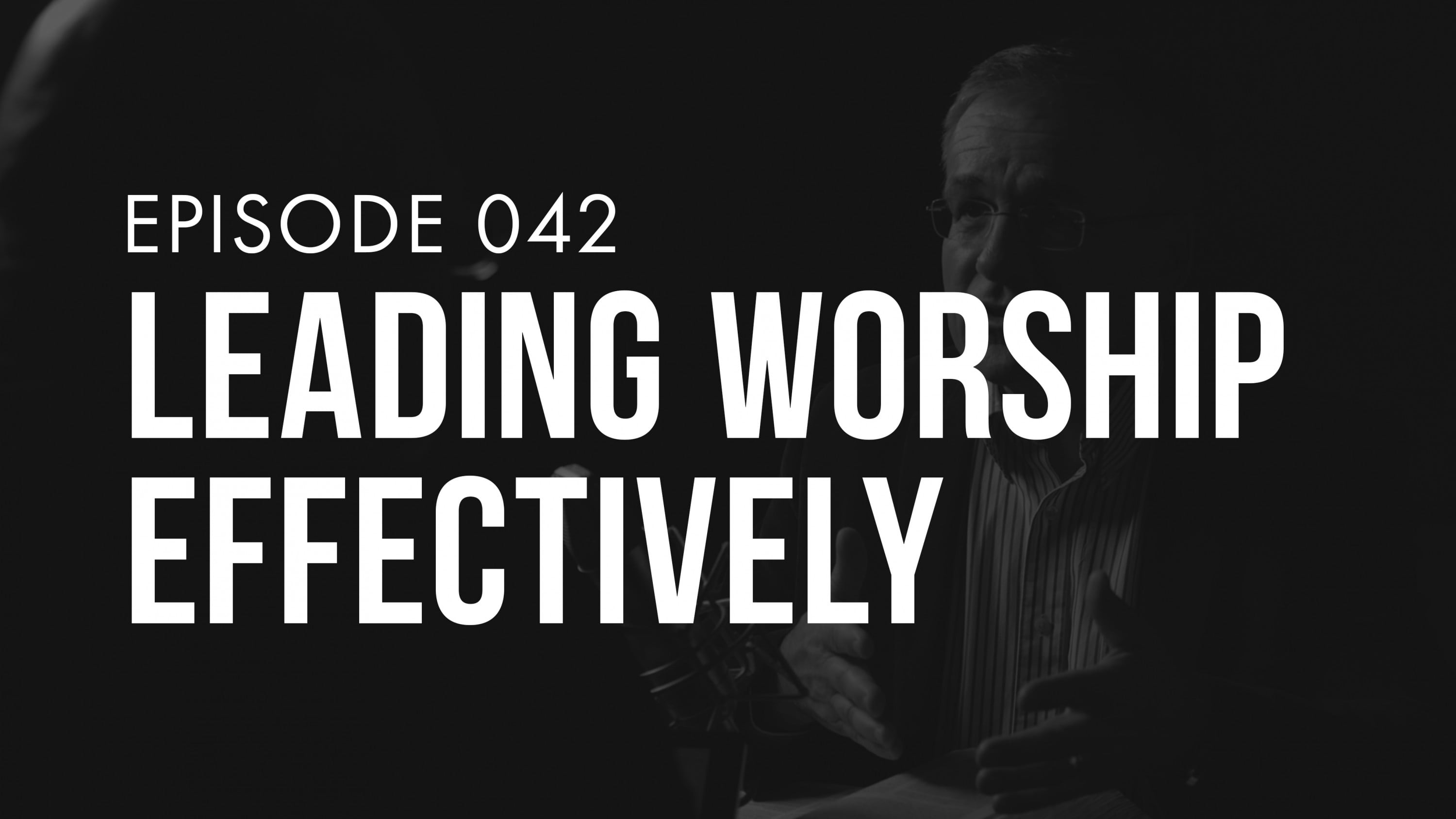 Ep. 042 | Leading Worship Effectively | TRUTH + LIFE Today Show