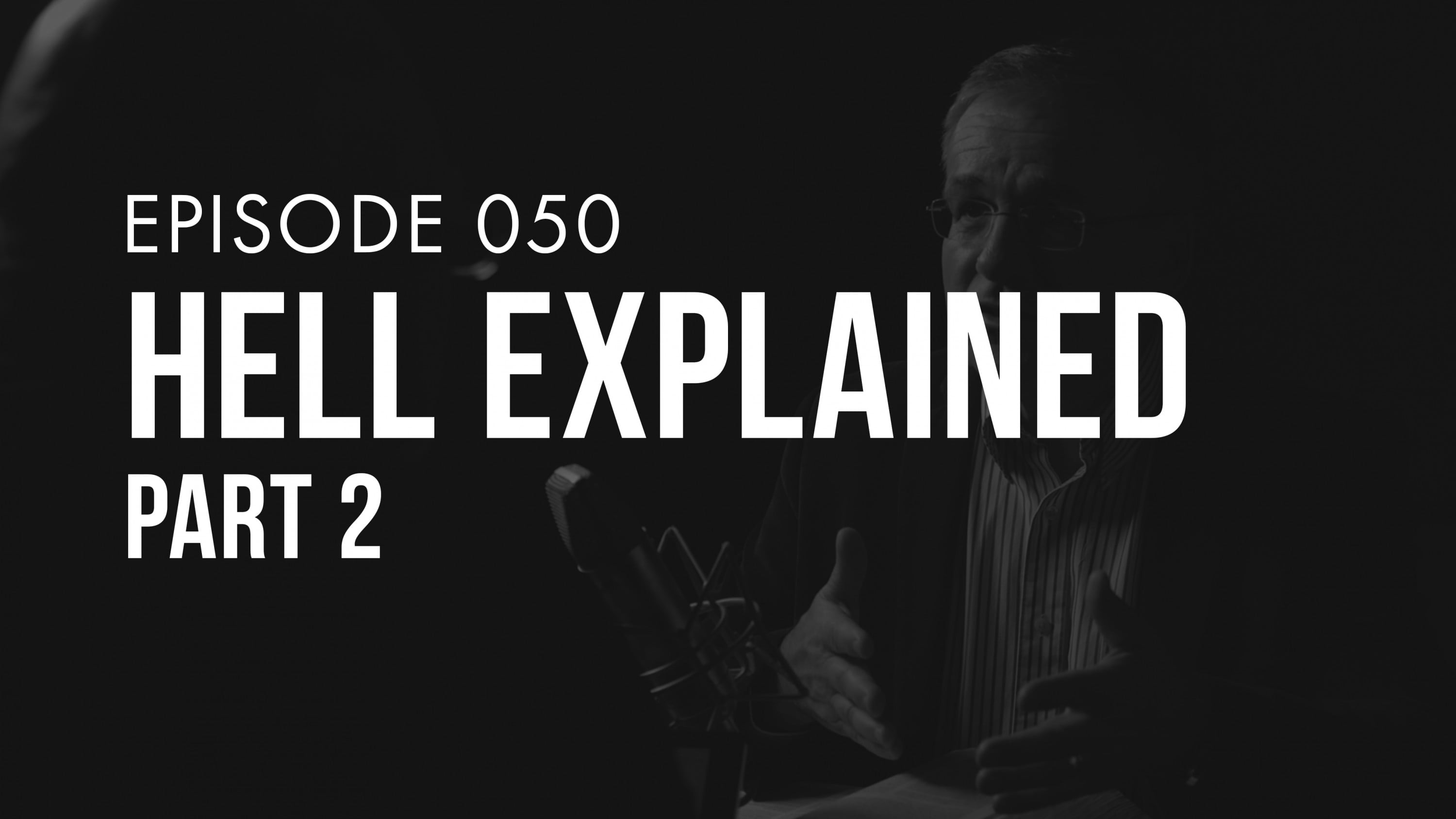 Ep. 050 | Hell Explained (Part 2) | TRUTH + LIFE Today Show