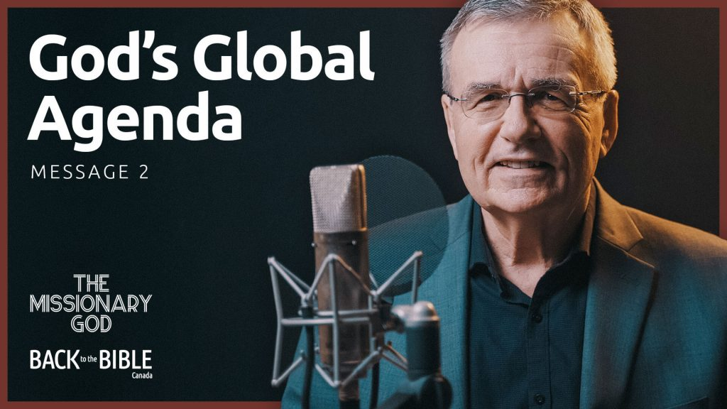 God's Global Agenda | Back to the Bible Canada with Dr. John Neufeld
