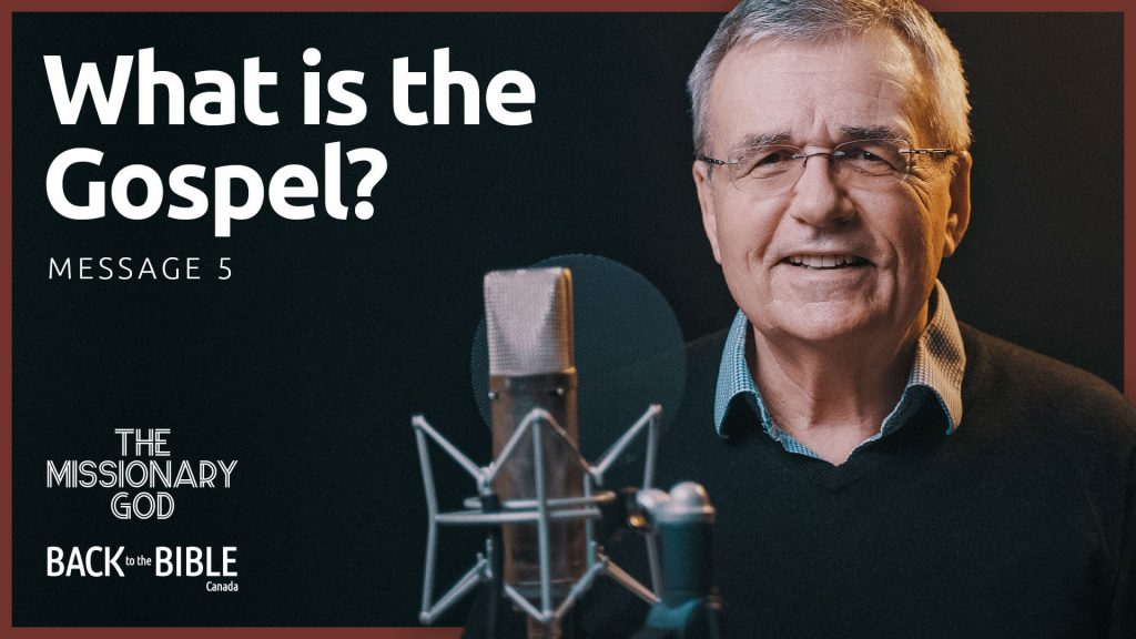 What is the Gospel?   Back to the Bible Canada with Dr. John Neufeld