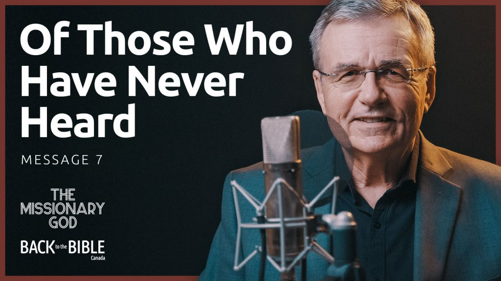 Of Those Who Have Never Heard - Back to the Bible Canada