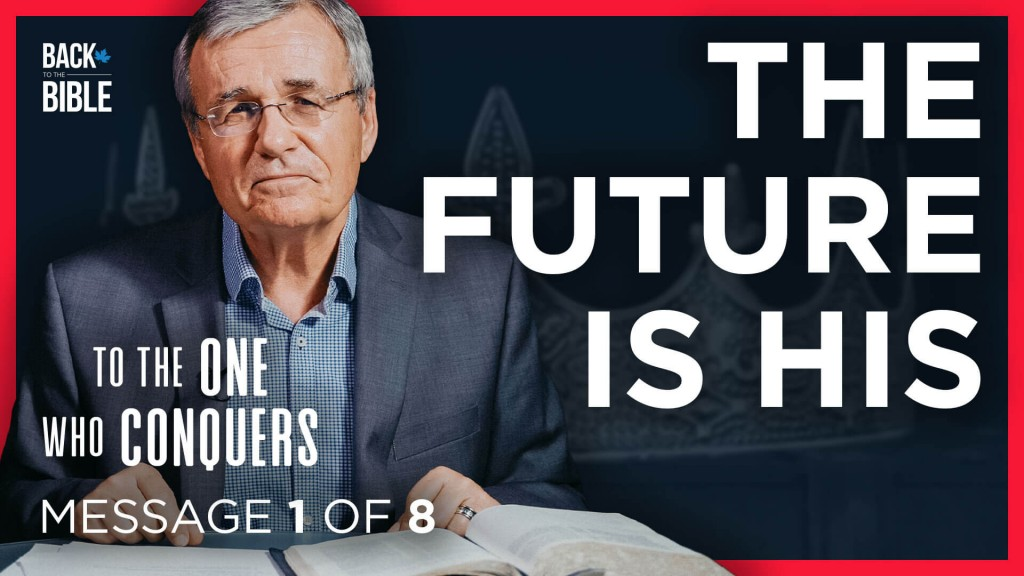 The Future is His - To the One Who Conquers - Dr. John Neufeld - Back to the Bible Canada