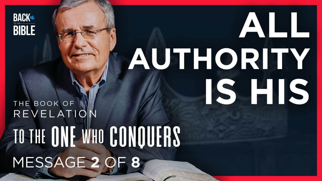 All Authority is His - To the One Who Conquers - Dr. John Neufeld - Back to the Bible Canada
