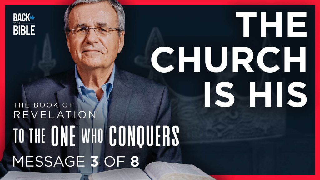 The Church is His - To the One Who Conquers - Dr. John Neufeld - Back to the Bible Canada