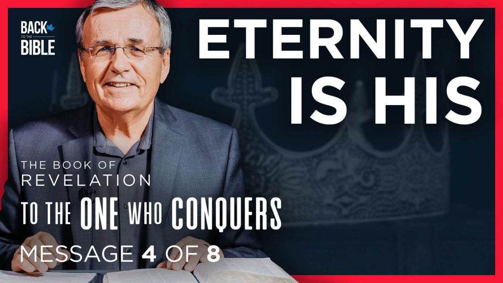 Eternity is His - To the One Who Conquers - Dr. John Neufeld - Back to the Bible Canada