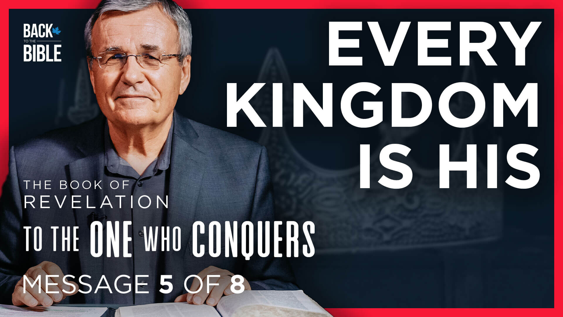 Every Kingdom is His - To the One Who Conquers - Dr. John Neufeld - Back to the Bible Canada