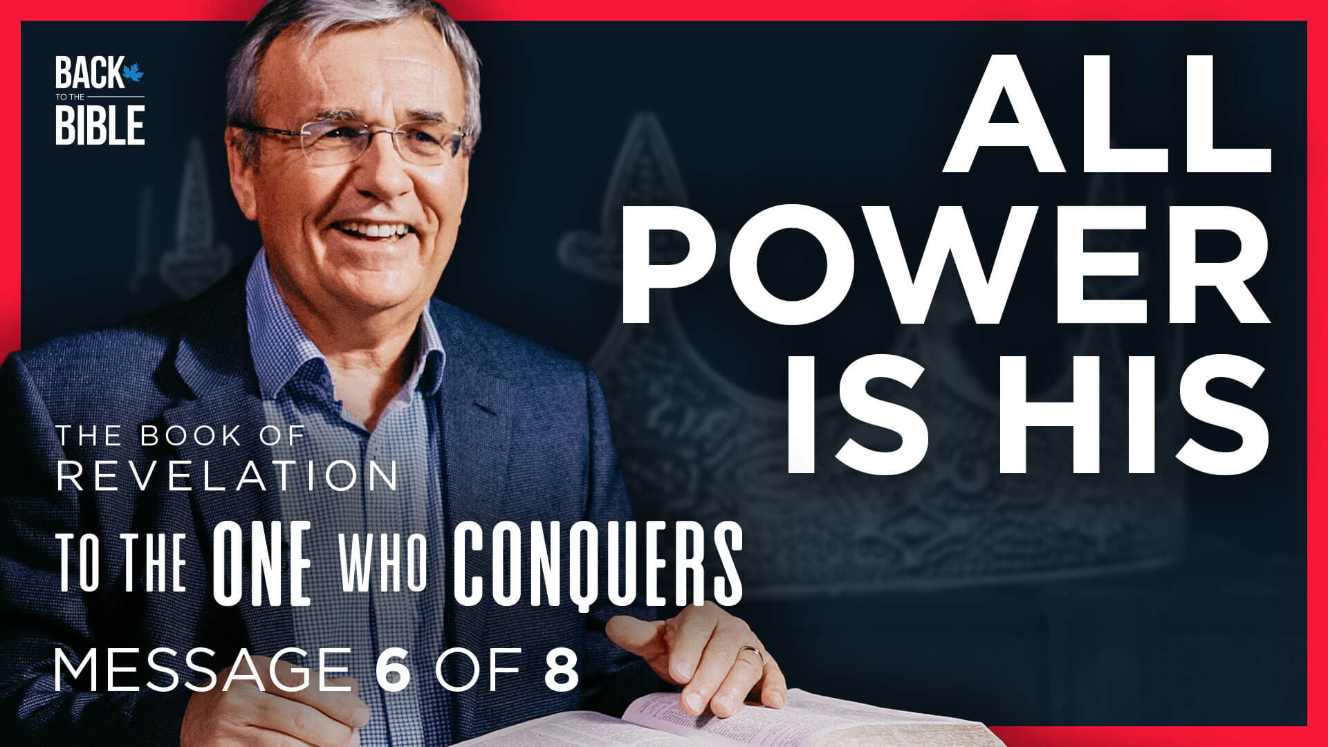 All Power is His - To the One Who Conquers - Dr. John Neufeld - Back to the Bible Canada