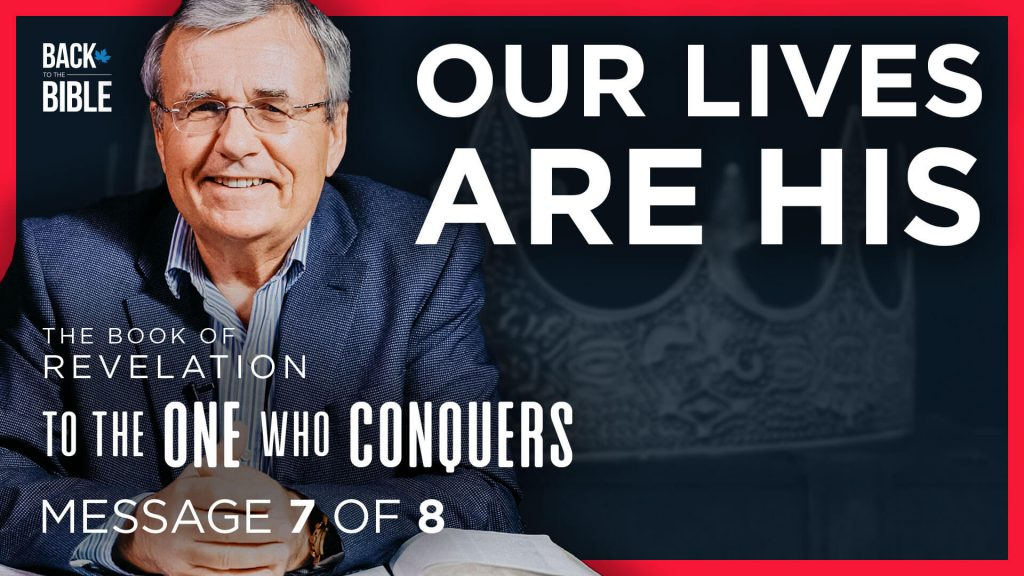 Our Lives Are His - To the One Who Conquers - Dr. John Neufeld - Back to the Bible Canada