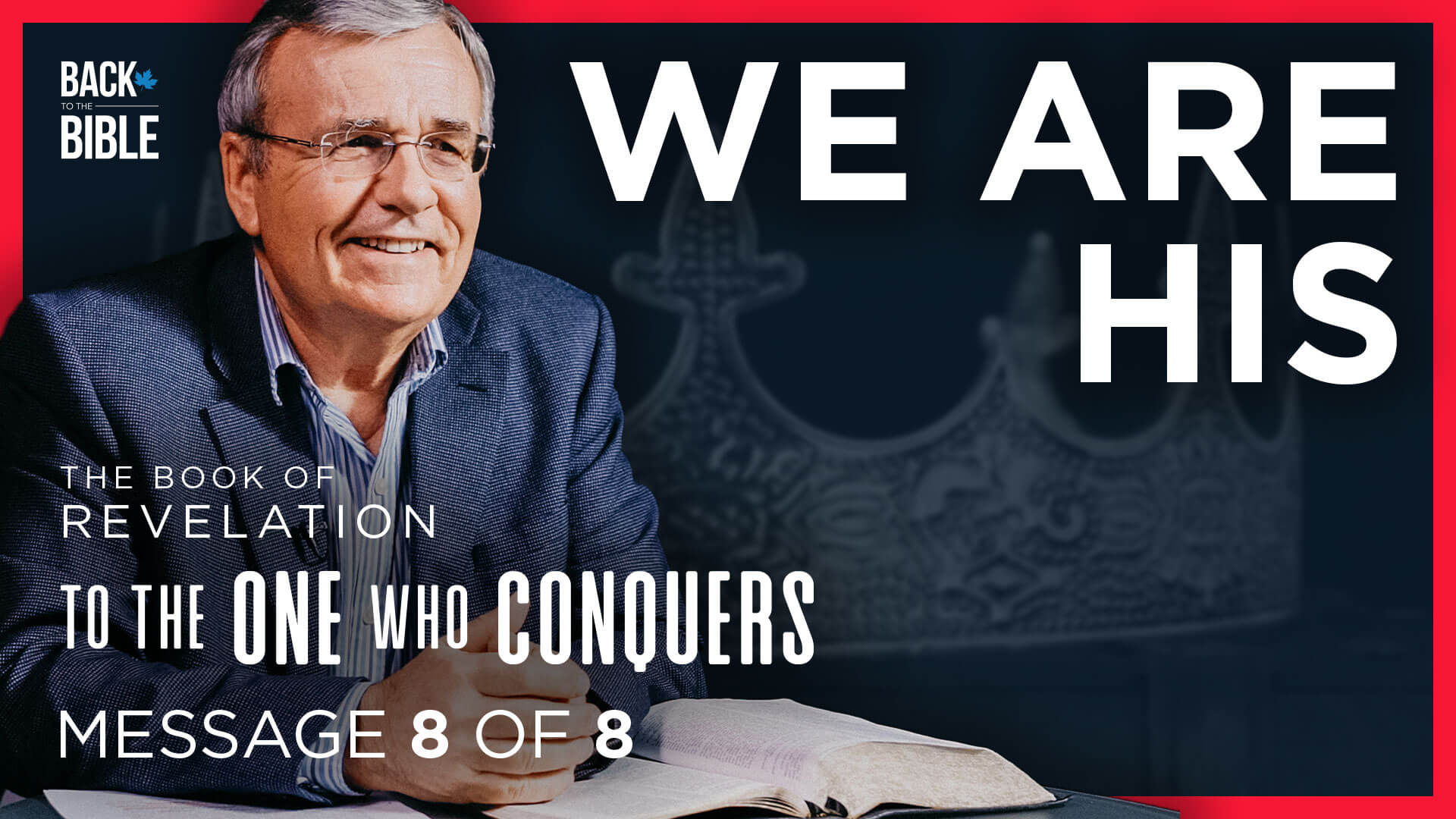 We Are His - To the One Who Conquers - Dr. John Neufeld - Back to the Bible Canada