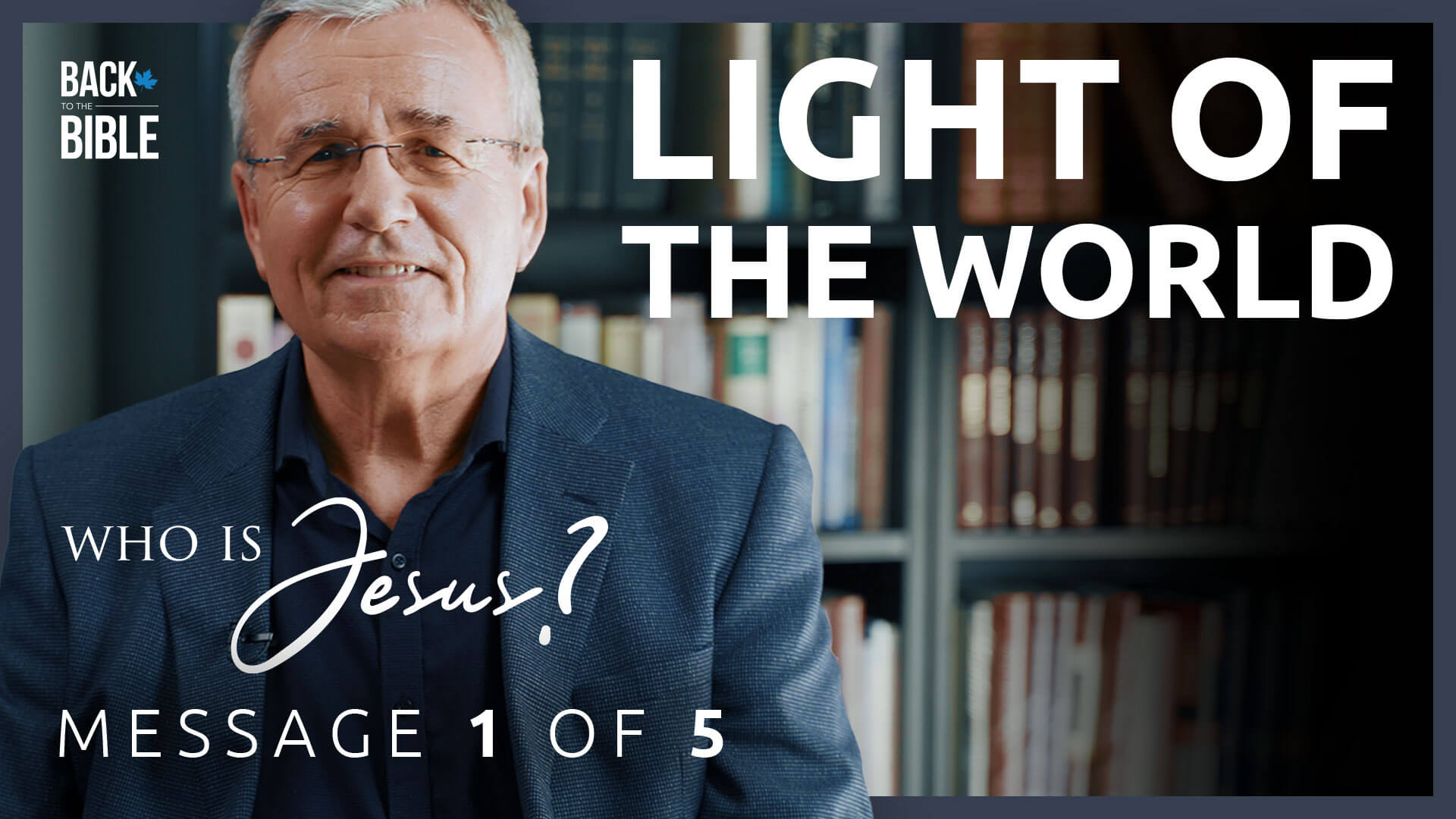 Light of the World - Who is Jesus? - Dr. John Neufeld - Back to the Bible Canada