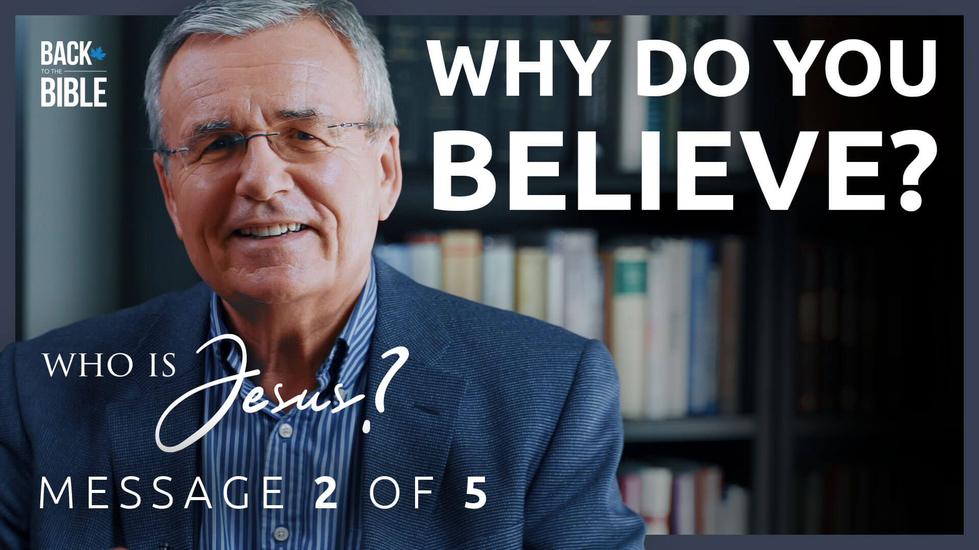 Who Do You Believe? - Who is Jesus? - Dr. John Neufeld - Back to the Bible Canada