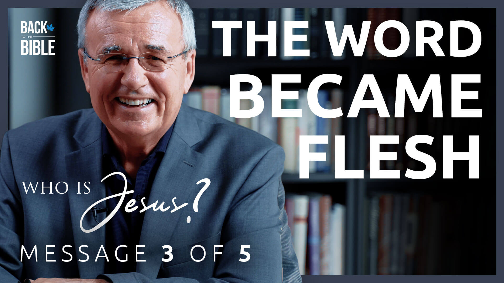 The Word Became Flesh - Who is Jesus? - Dr. John Neufeld - Back to the Bible Canada