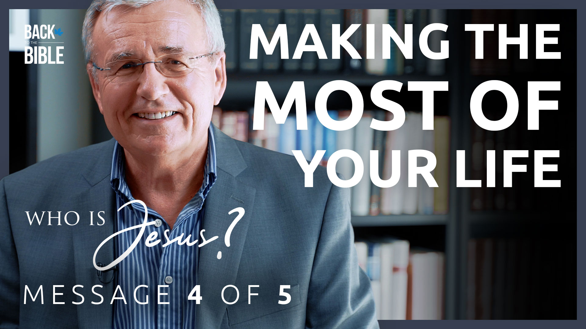 Making the Most of Your Life - Who is Jesus? - Dr. John Neufeld - Back to the Bible Canada