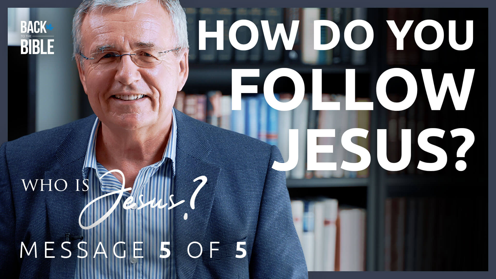 How Do You Follow Jesus? - Who is Jesus? - Dr. John Neufeld - Back to the Bible Canada