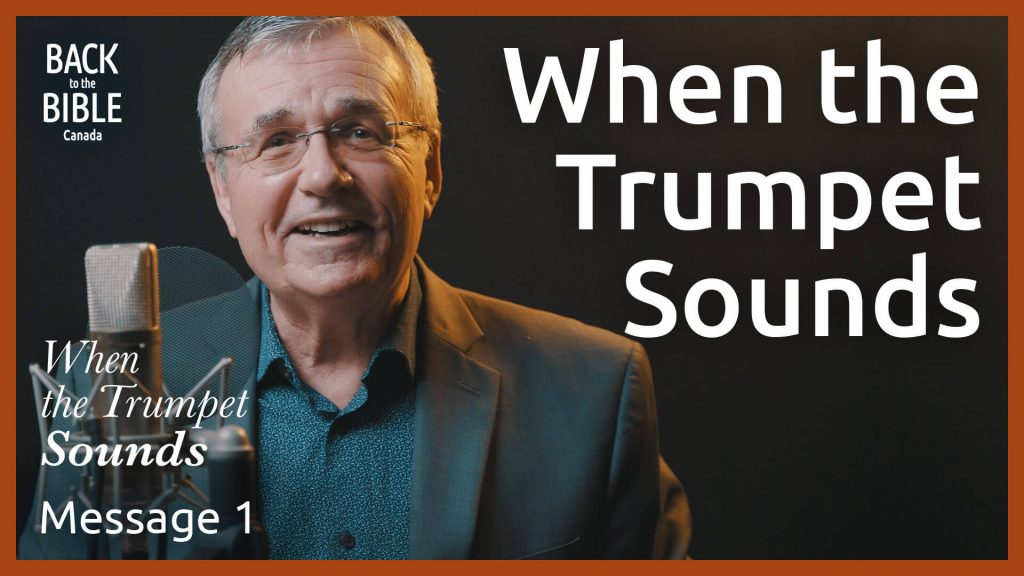 When the Trumpet Sounds | Back to the Bible Canada with Dr. John Neufeld