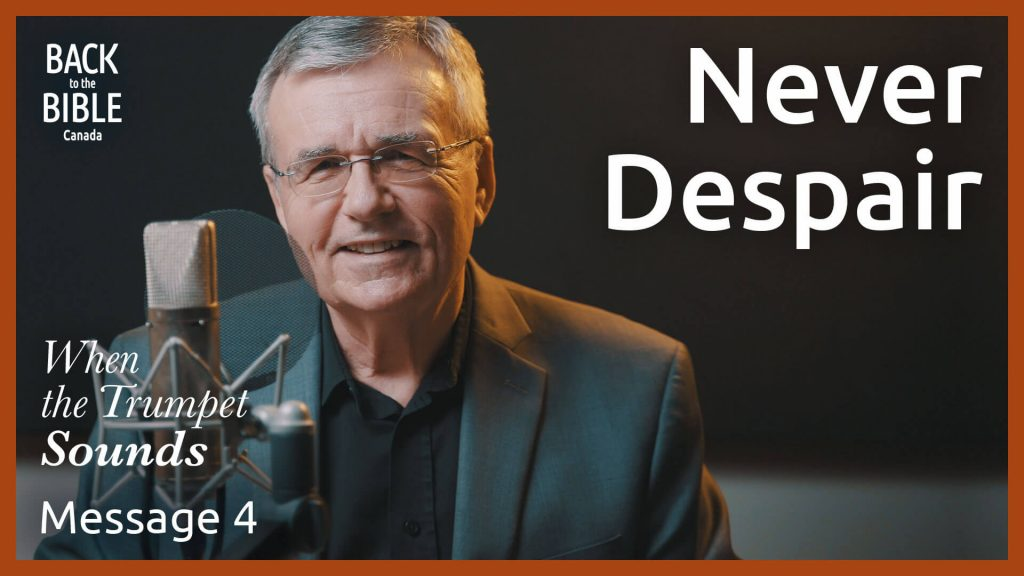 Never Despair | Back to the Bible Canada with Dr. John Neufeld