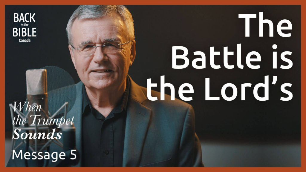 The Battle is the Lord's | Back to the Bible Canada with Dr. John Neufeld