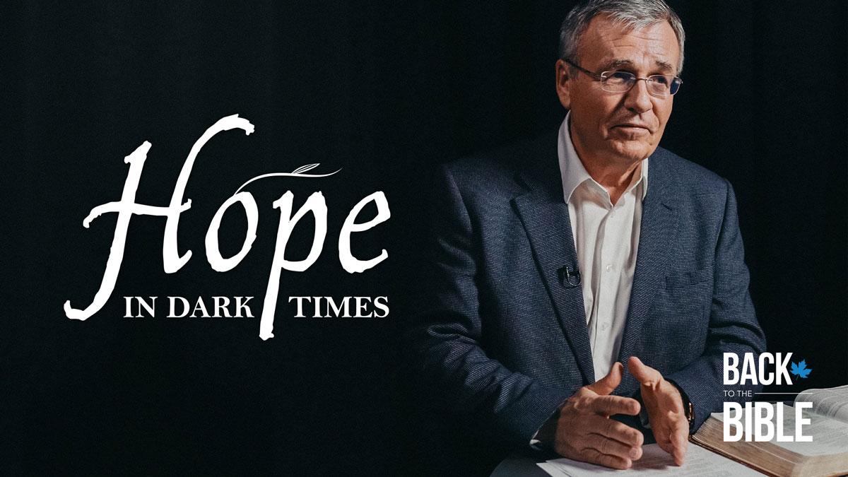 Hope in Dark Times - Dr. John Neufeld - Back to the Bible Canada
