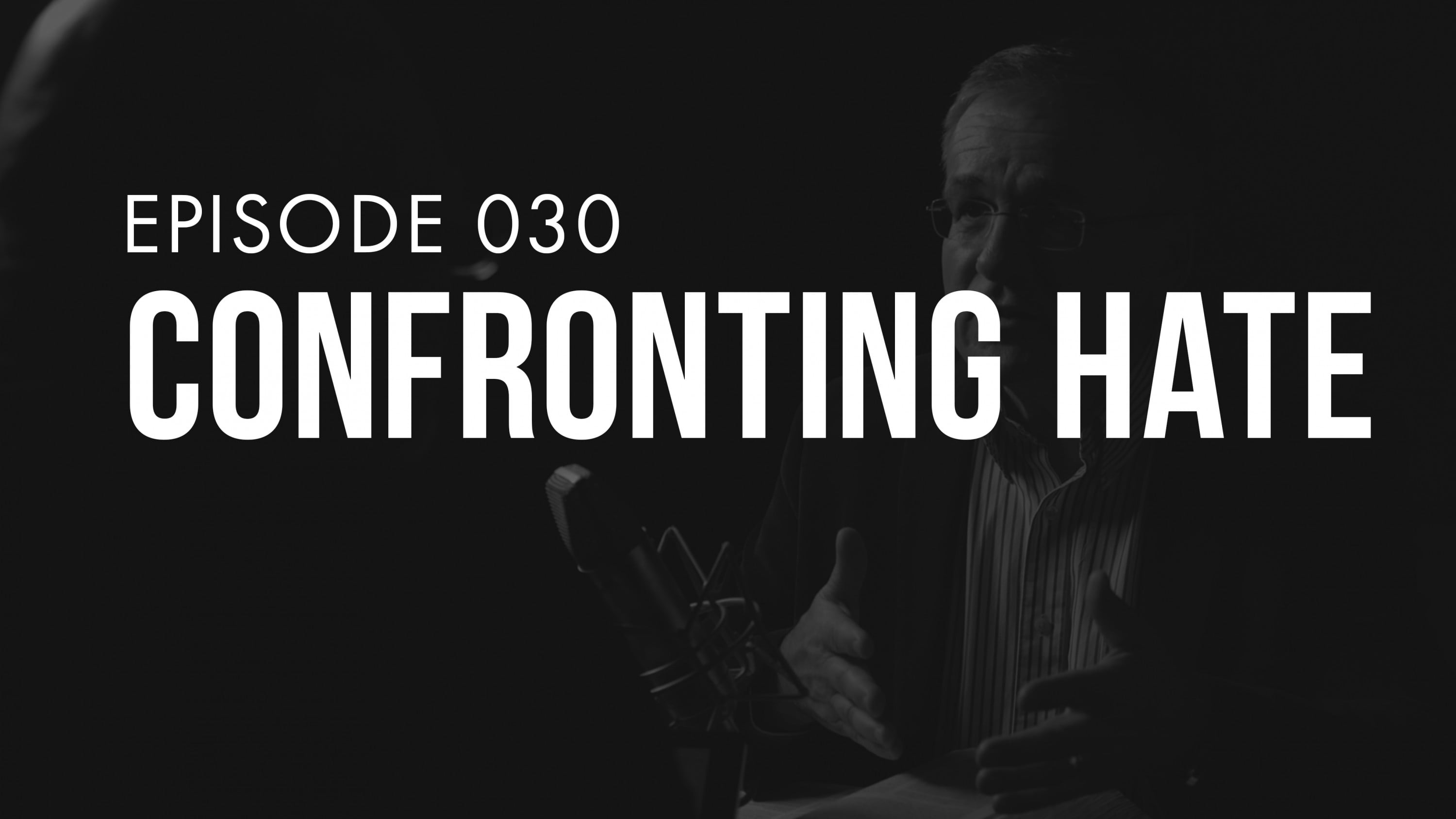 Ep. 030 | Confronting Hate | TRUTH + LIFE Today Show