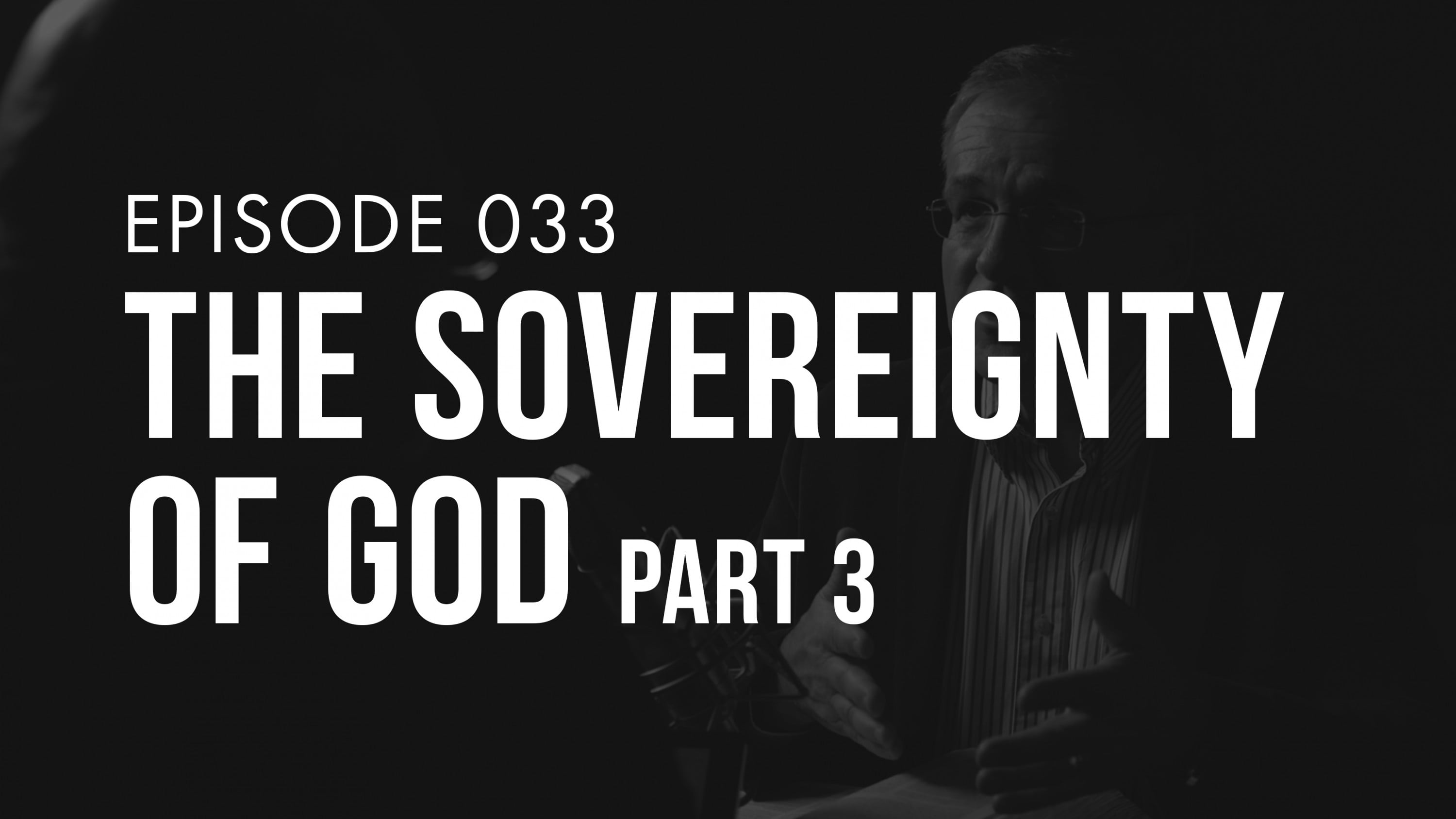 Ep. 033 | The Sovereignty of God (Part 3) | TRUTH + LIFE Today Show