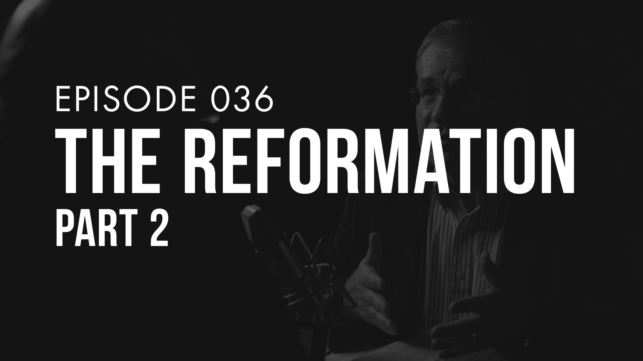 Ep. 036 | The Reformation (Part 2) | TRUTH + LIFE Today Show