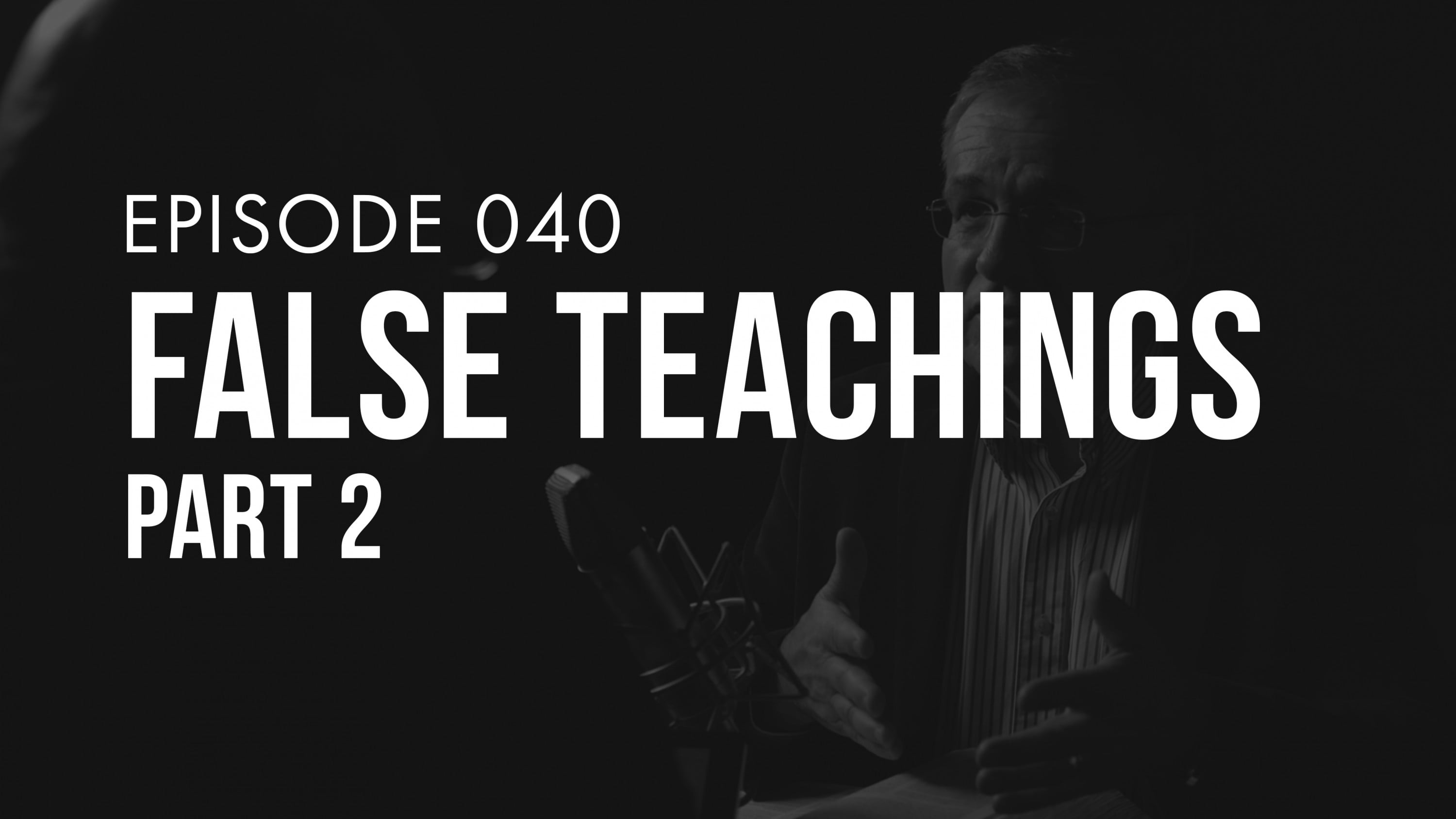 Ep. 040 | False Teachings (Part 2) | TRUTH + LIFE Today Show