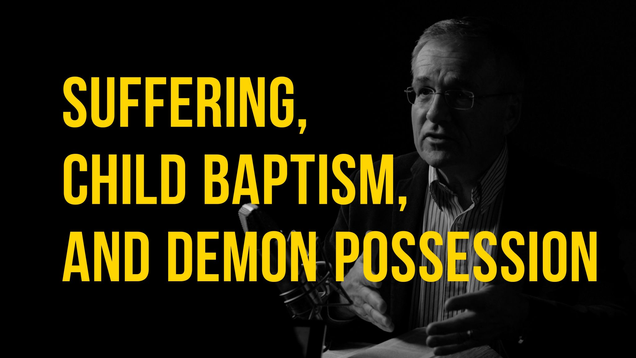 Truth + Life Today   Suffering, Child Baptism, and Demon Possession